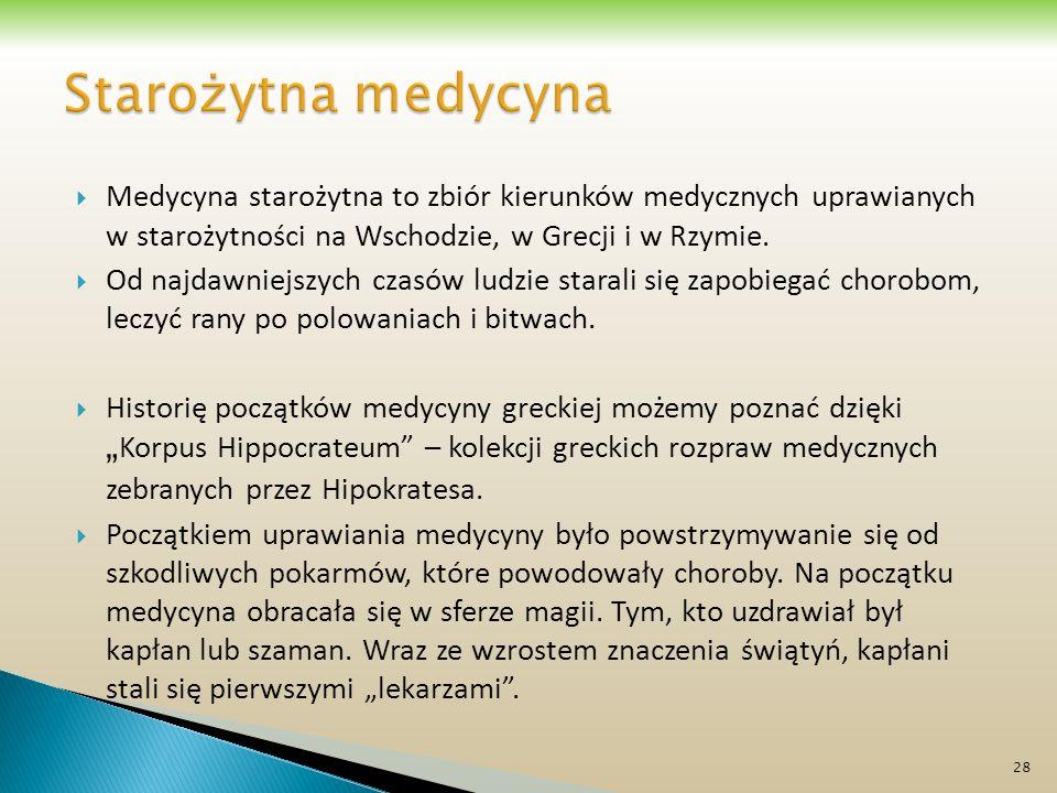 Starożytna medycyna Medycyna starożytna to zbiór kierunków medycznych uprawianych w starożytności na Wschodzie, w Grecji i w Rzymie.