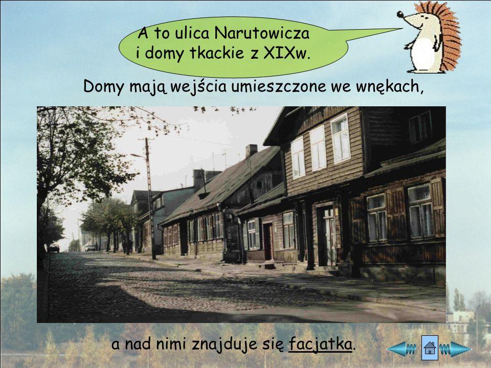 A to ulica Narutowicza i domy tkackie z XIXw.
