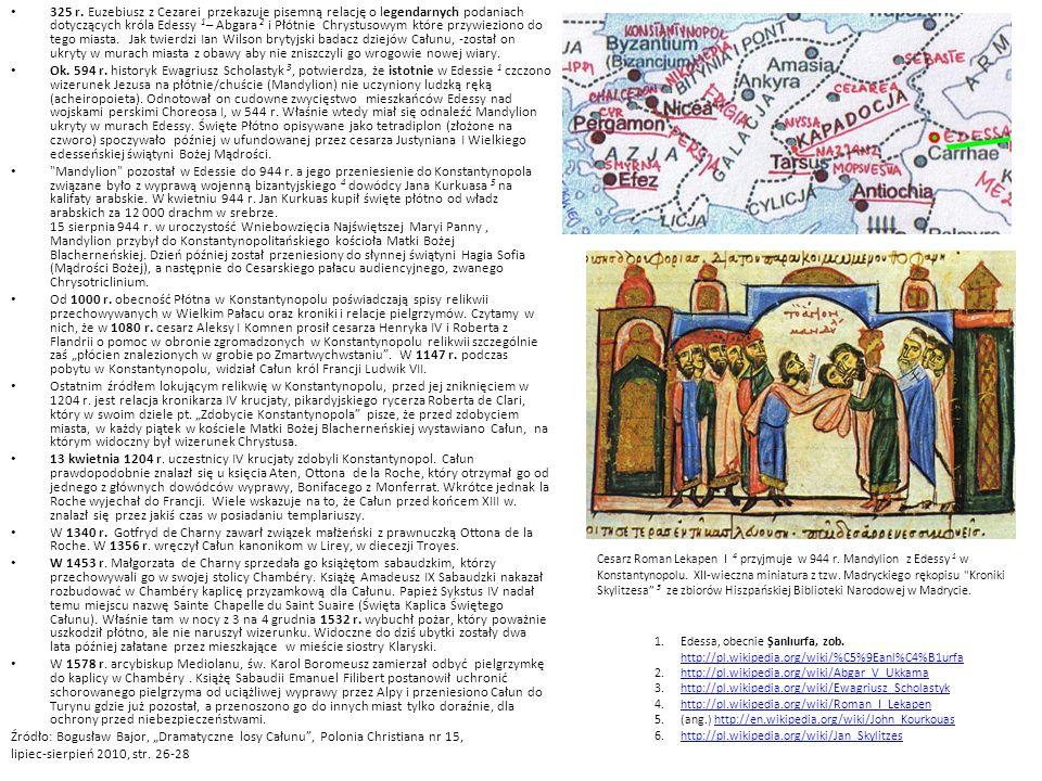 325 r. Euzebiusz z Cezarei przekazuje pisemną relację o legendarnych podaniach dotyczących króla Edessy 1– Abgara 2 i Płótnie Chrystusowym które przywieziono do tego miasta. Jak twierdzi Ian Wilson brytyjski badacz dziejów Całunu, -został on ukryty w murach miasta z obawy aby nie zniszczyli go wrogowie nowej wiary.