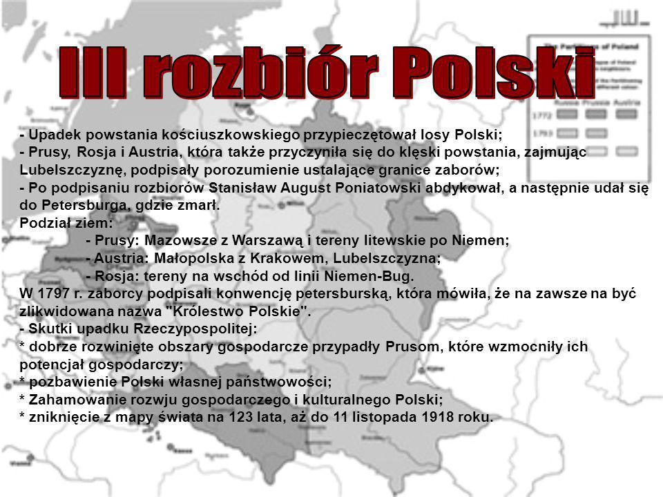 III rozbiór Polski- Upadek powstania kościuszkowskiego przypieczętował losy Polski;
