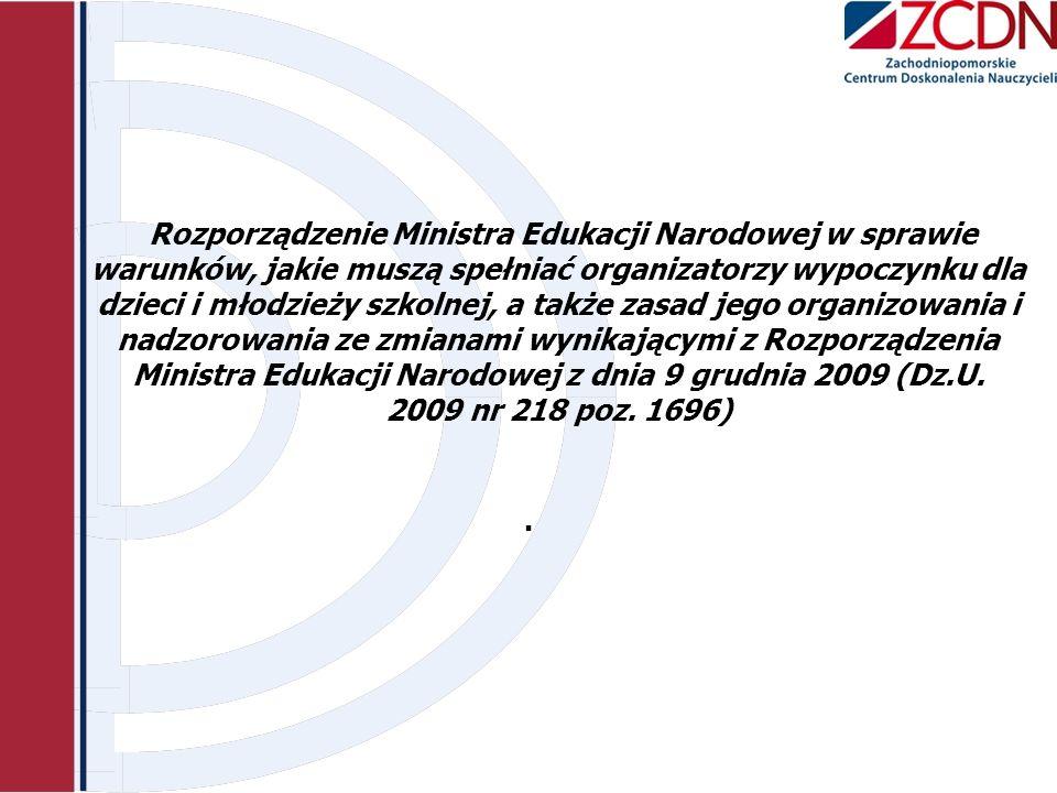 Rozporządzenie Ministra Edukacji Narodowej w sprawie warunków, jakie muszą spełniać organizatorzy wypoczynku dla dzieci i młodzieży szkolnej, a także zasad jego organizowania i nadzorowania ze zmianami wynikającymi z Rozporządzenia Ministra Edukacji Narodowej z dnia 9 grudnia 2009 (Dz.U. 2009 nr 218 poz. 1696)