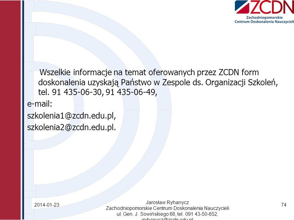 Wszelkie informacje na temat oferowanych przez ZCDN form doskonalenia uzyskają Państwo w Zespole ds. Organizacji Szkoleń, tel. 91 435-06-30, 91 435-06-49,