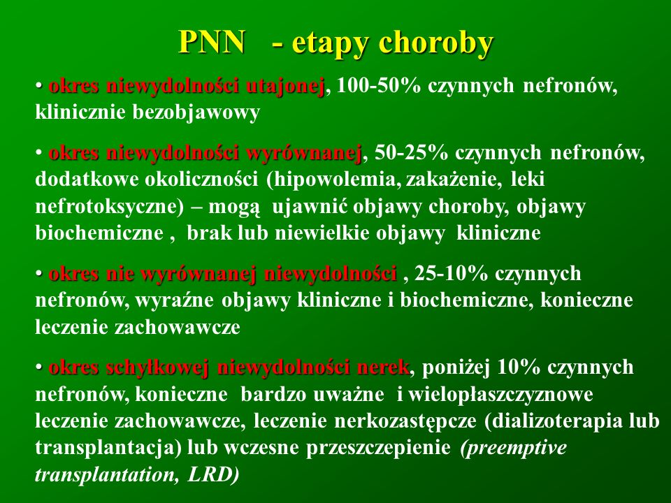 PNN - etapy chorobyokres niewydolności utajonej, 100-50% czynnych nefronów, klinicznie bezobjawowy.