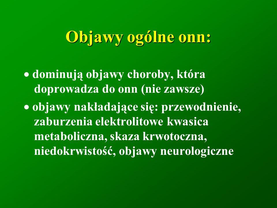Objawy ogólne onn:· dominują objawy choroby, która doprowadza do onn (nie zawsze)