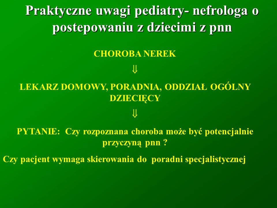 Praktyczne uwagi pediatry- nefrologa o postepowaniu z dziecimi z pnn