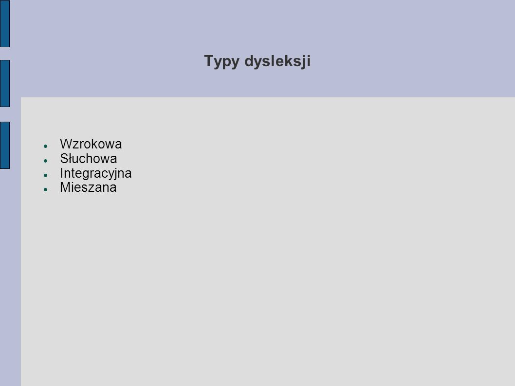 Typy dysleksji Wzrokowa Słuchowa Integracyjna Mieszana