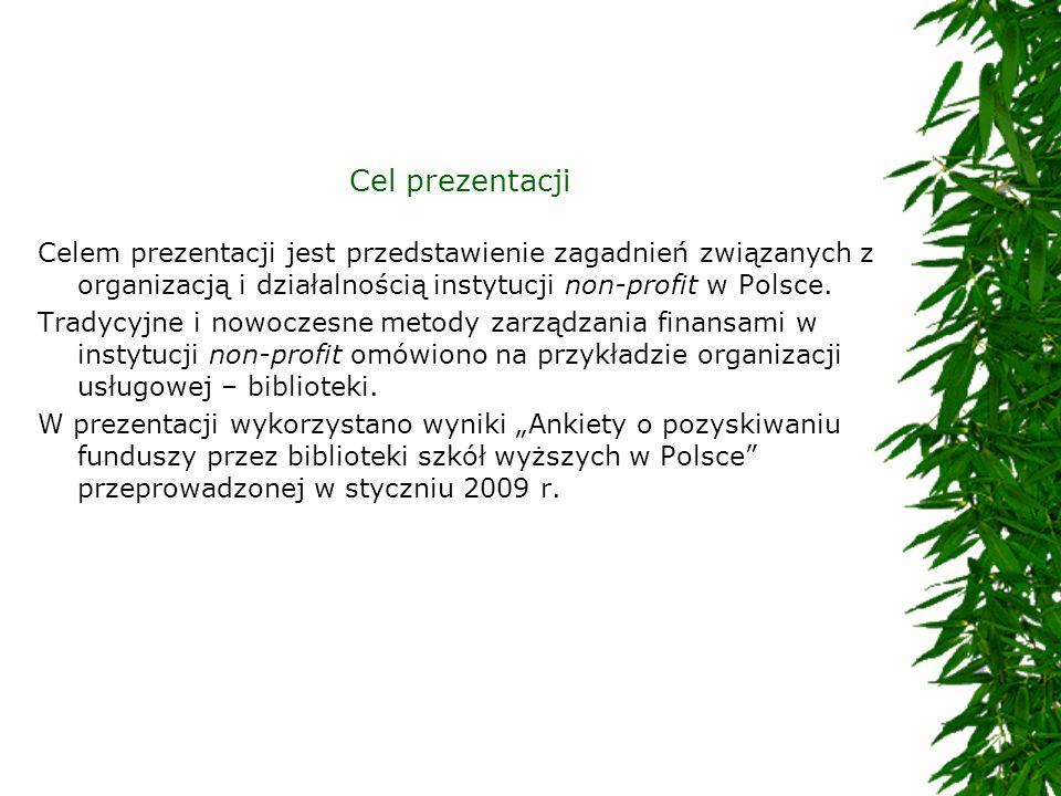 Cel prezentacji Celem prezentacji jest przedstawienie zagadnień związanych z organizacją i działalnością instytucji non-profit w Polsce.