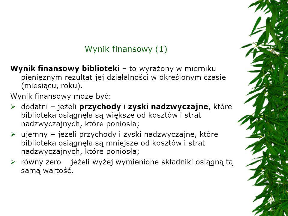 Wynik finansowy (1) Wynik finansowy biblioteki – to wyrażony w mierniku pieniężnym rezultat jej działalności w określonym czasie (miesiącu, roku).