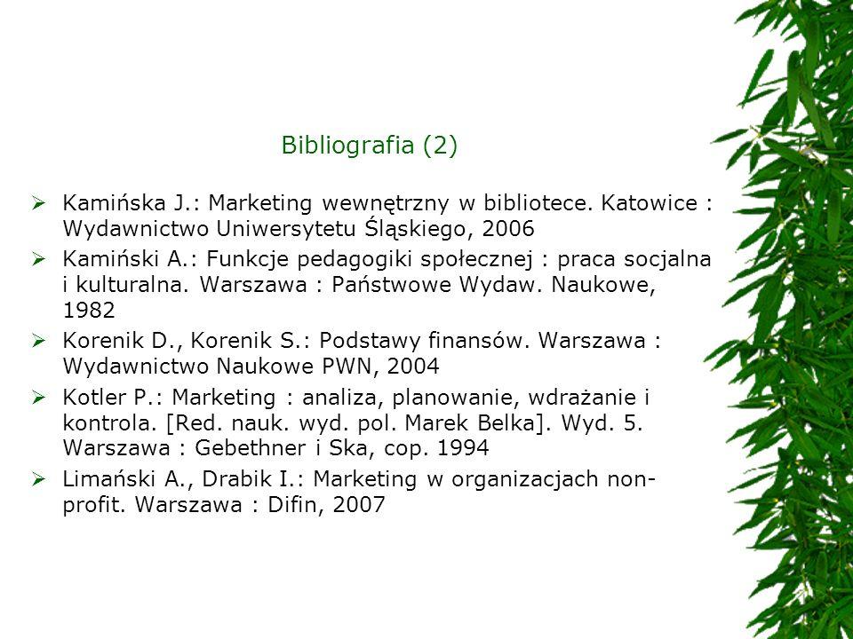 Bibliografia (2)Kamińska J.: Marketing wewnętrzny w bibliotece. Katowice : Wydawnictwo Uniwersytetu Śląskiego, 2006.