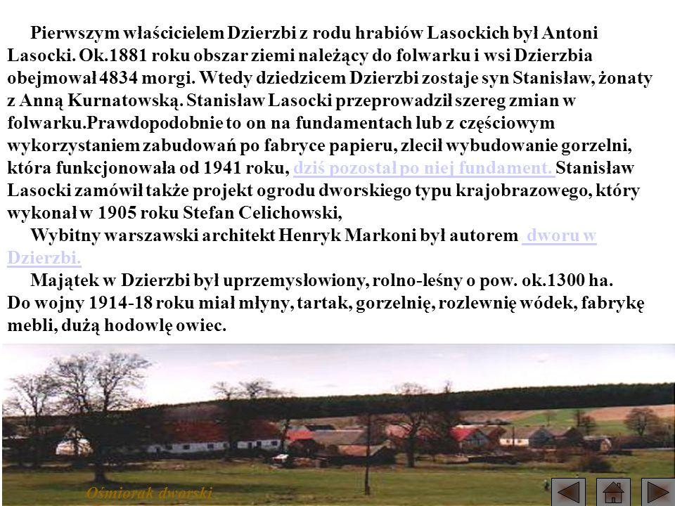 Majątek w Dzierzbi był uprzemysłowiony, rolno-leśny o pow. ok.1300 ha.