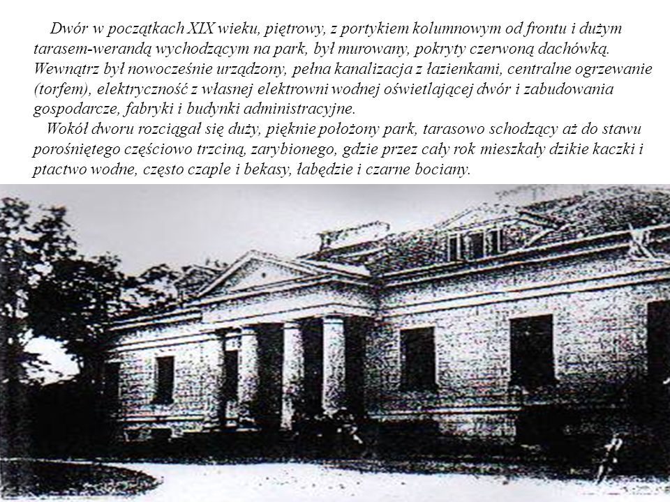 Dwór w początkach XIX wieku, piętrowy, z portykiem kolumnowym od frontu i dużym