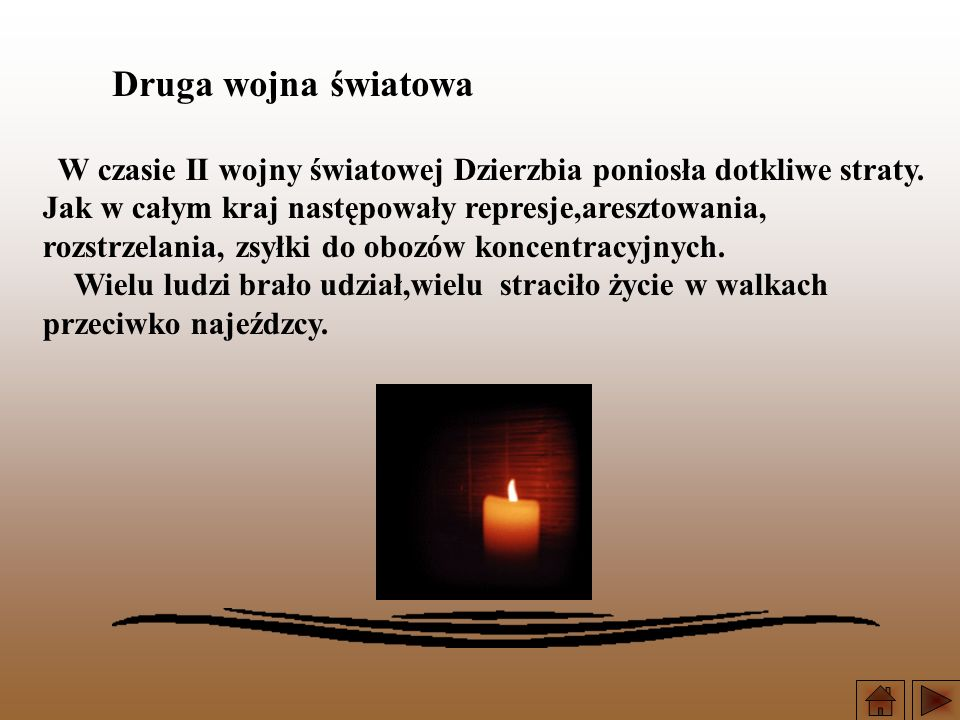 Druga wojna światowa W czasie II wojny światowej Dzierzbia poniosła dotkliwe straty. Jak w całym kraj następowały represje,aresztowania,