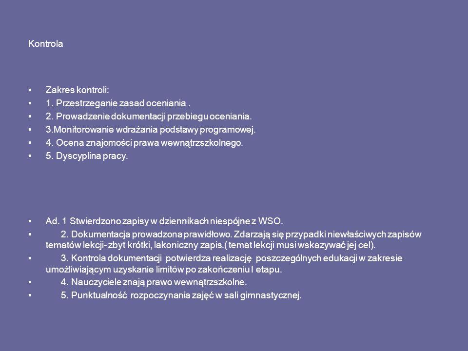 Kontrola Zakres kontroli: 1. Przestrzeganie zasad oceniania . 2. Prowadzenie dokumentacji przebiegu oceniania.