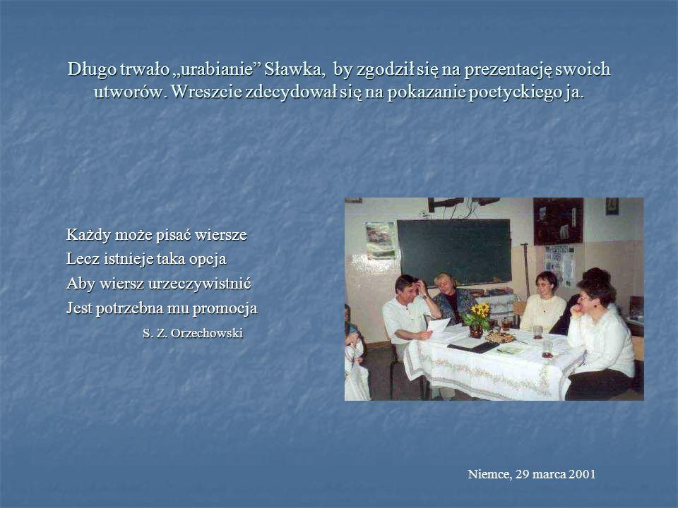 """Długo trwało """"urabianie Sławka, by zgodził się na prezentację swoich utworów. Wreszcie zdecydował się na pokazanie poetyckiego ja."""