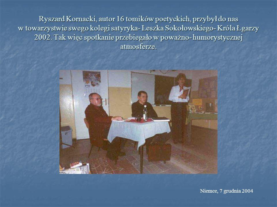 Ryszard Kornacki, autor 16 tomików poetyckich, przybył do nas w towarzystwie swego kolegi satyryka- Leszka Sokołowskiego- Króla Łgarzy 2002. Tak więc spotkanie przebiegało w poważno- humorystycznej atmosferze.