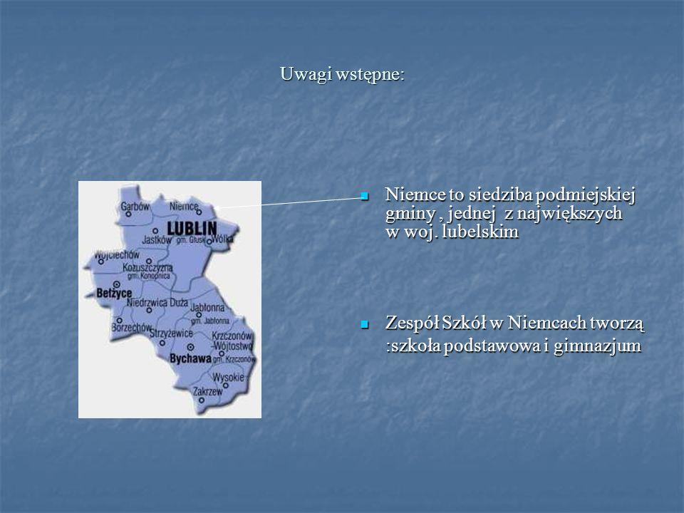 Uwagi wstępne: Niemce to siedziba podmiejskiej gminy , jednej z największych w woj. lubelskim. Zespół Szkół w Niemcach tworzą.
