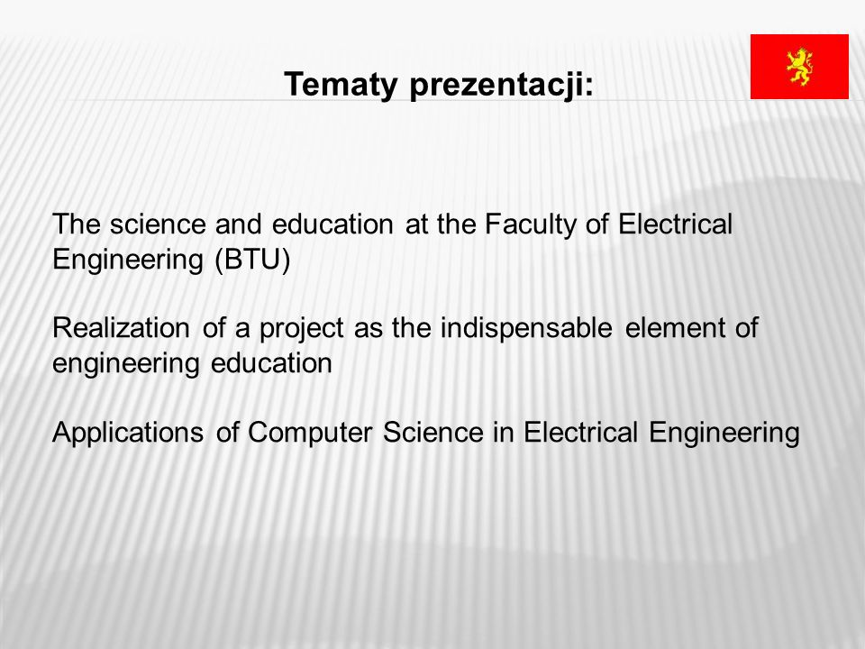 Tematy prezentacji: The science and education at the Faculty of Electrical Engineering (BTU)
