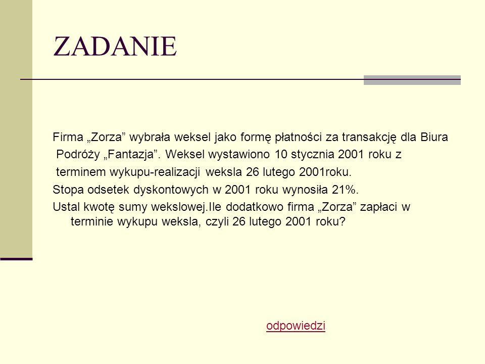 """ZADANIE Firma """"Zorza wybrała weksel jako formę płatności za transakcję dla Biura. Podróży """"Fantazja . Weksel wystawiono 10 stycznia 2001 roku z."""