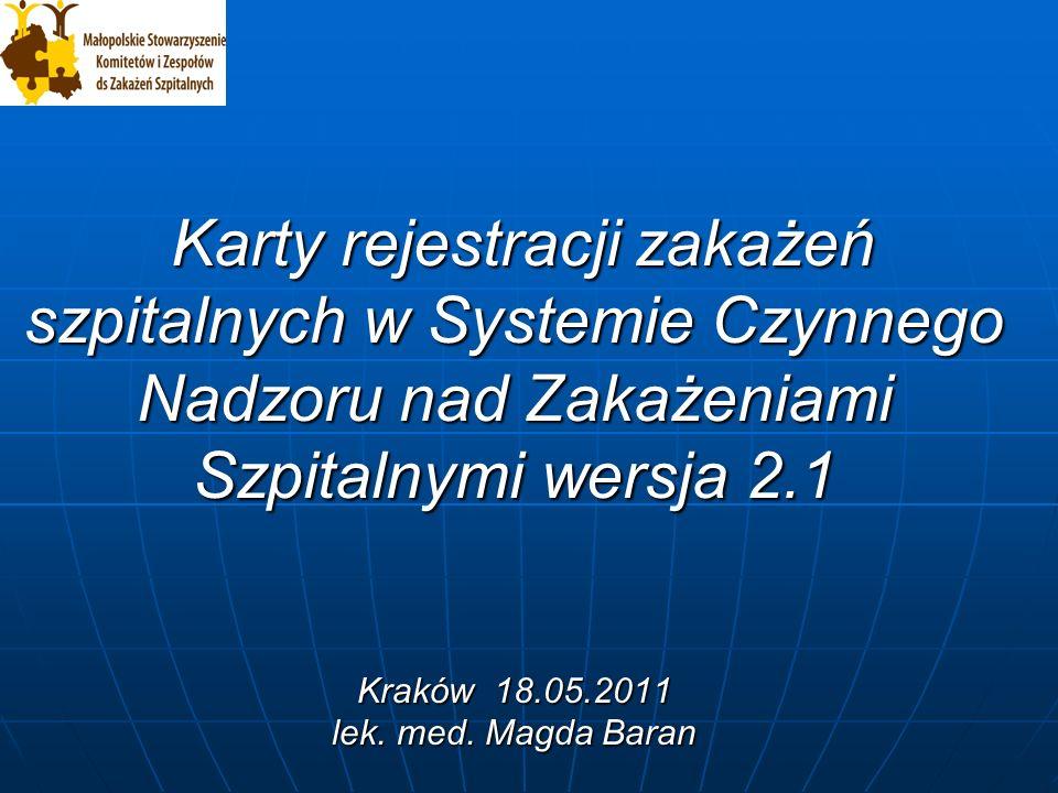 Karty rejestracji zakażeń szpitalnych w Systemie Czynnego Nadzoru nad Zakażeniami Szpitalnymi wersja 2.1 Kraków 18.05.2011 lek.