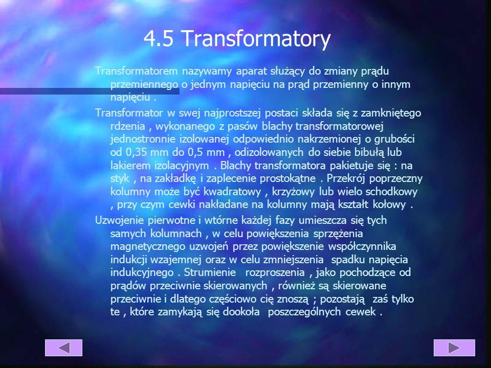 4.5 Transformatory Transformatorem nazywamy aparat służący do zmiany prądu przemiennego o jednym napięciu na prąd przemienny o innym napięciu .