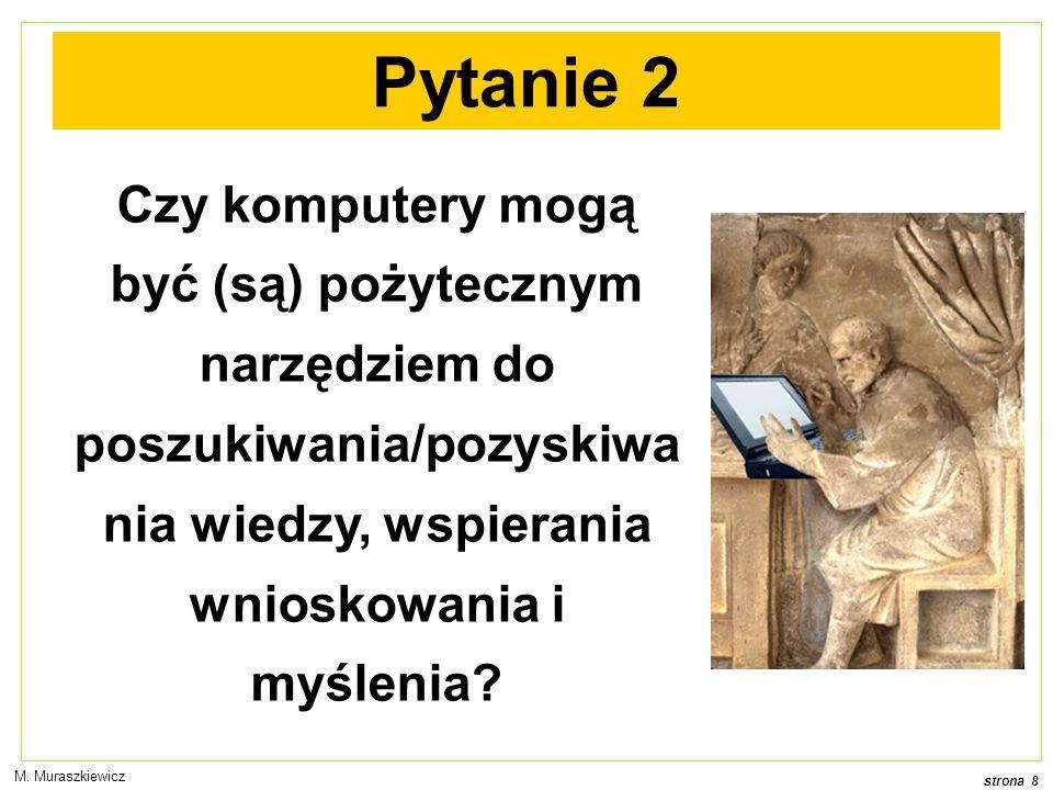 Pytanie 2 Czy komputery mogą być (są) pożytecznym narzędziem do poszukiwania/pozyskiwania wiedzy, wspierania wnioskowania i myślenia