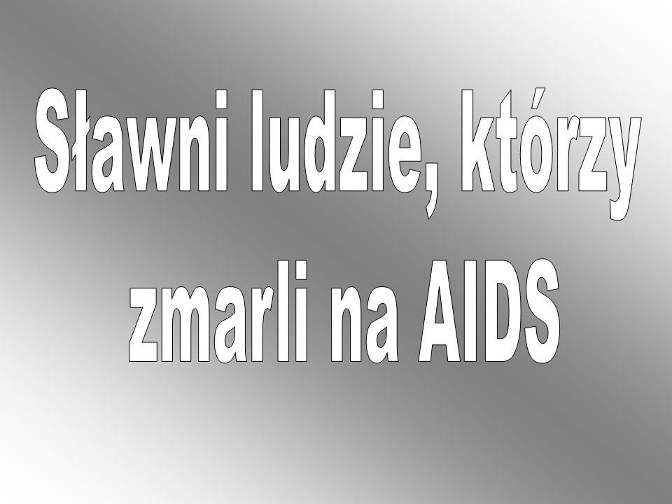 Sławni ludzie, którzy zmarli na AIDS