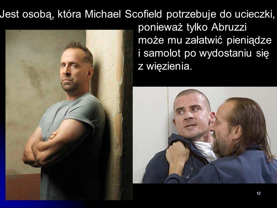 Jest osobą, która Michael Scofield potrzebuje do ucieczki,