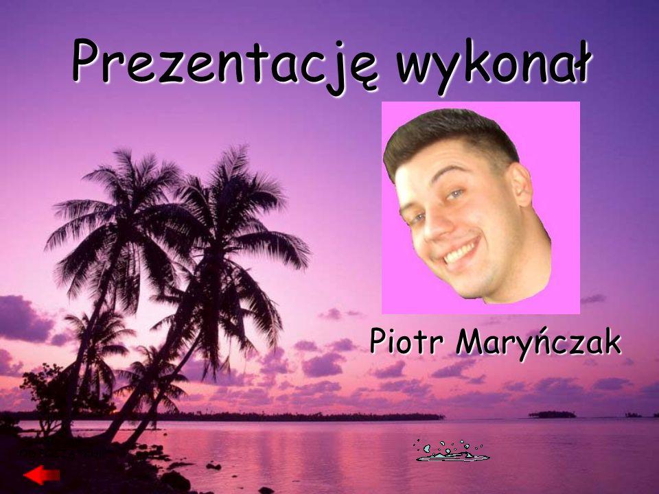 Prezentację wykonał Piotr Maryńczak OD POCZĄTKU!!!