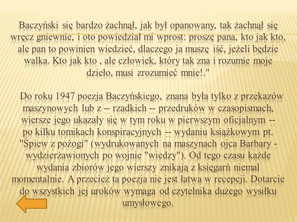 Baczyński się bardzo żachnął, jak był opanowany, tak żachnął się wręcz gniewnie, i oto powiedział mi wprost: proszę pana, kto jak kto, ale pan to powinien wiedzieć, dlaczego ja muszę iść, jeżeli będzie walka.