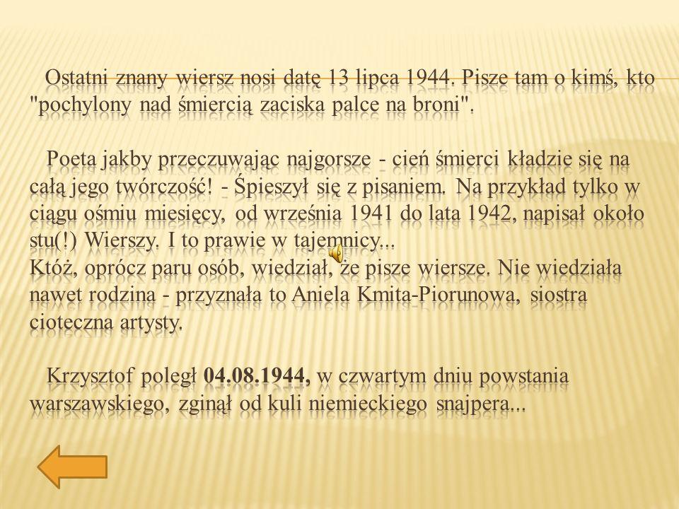 Ostatni znany wiersz nosi datę 13 lipca 1944