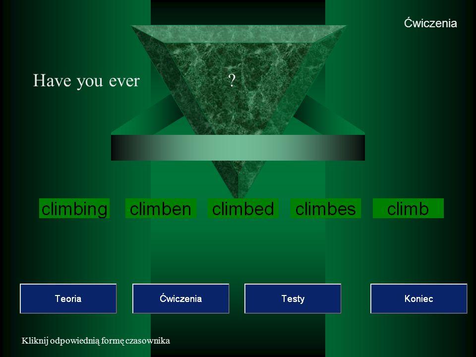 Ćwiczenia Have you ever Kliknij odpowiednią formę czasownika