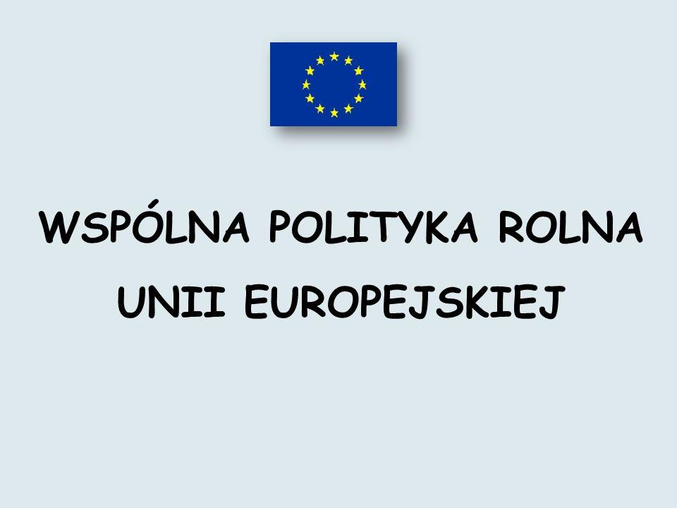 WSPÓLNA POLITYKA ROLNA UNII EUROPEJSKIEJ