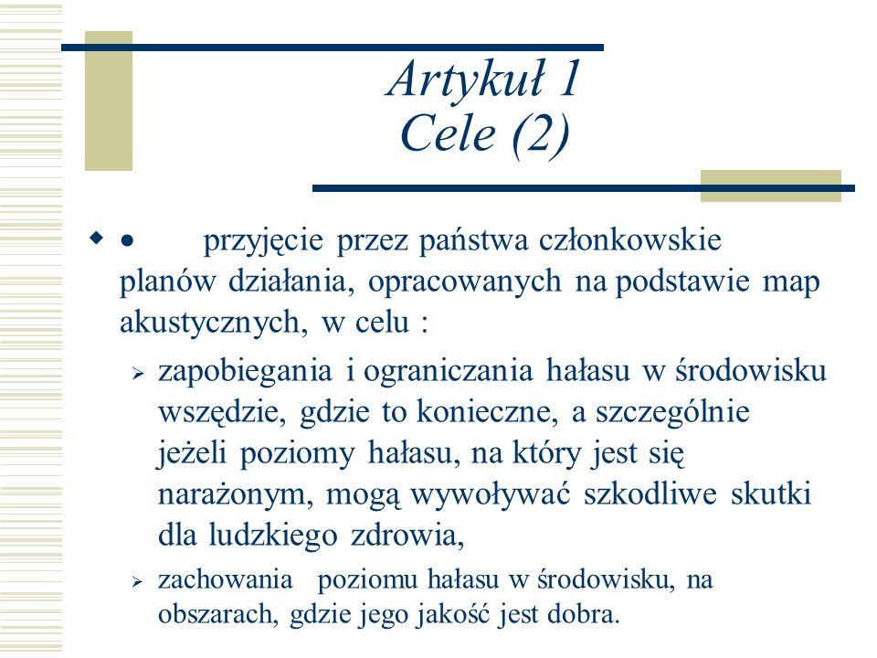 Artykuł 1 Cele (2) · przyjęcie przez państwa członkowskie planów działania, opracowanych na podstawie map akustycznych, w celu :