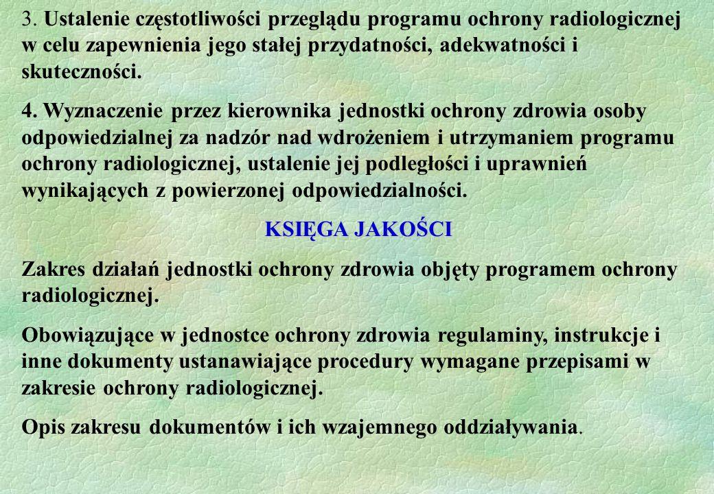 3. Ustalenie częstotliwości przeglądu programu ochrony radiologicznej w celu zapewnienia jego stałej przydatności, adekwatności i skuteczności.