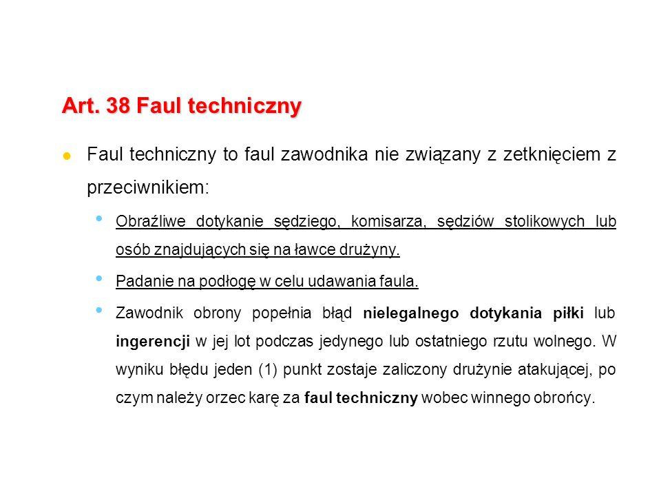 Art. 38 Faul techniczny Faul techniczny to faul zawodnika nie związany z zetknięciem z przeciwnikiem: