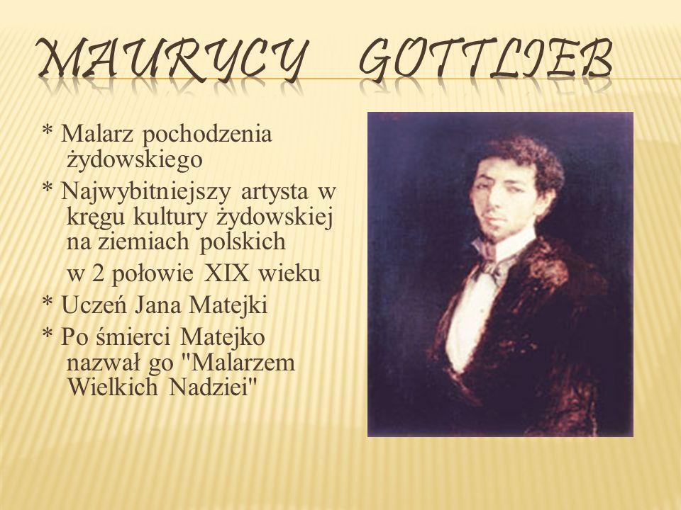 Maurycy Gottlieb * Malarz pochodzenia żydowskiego