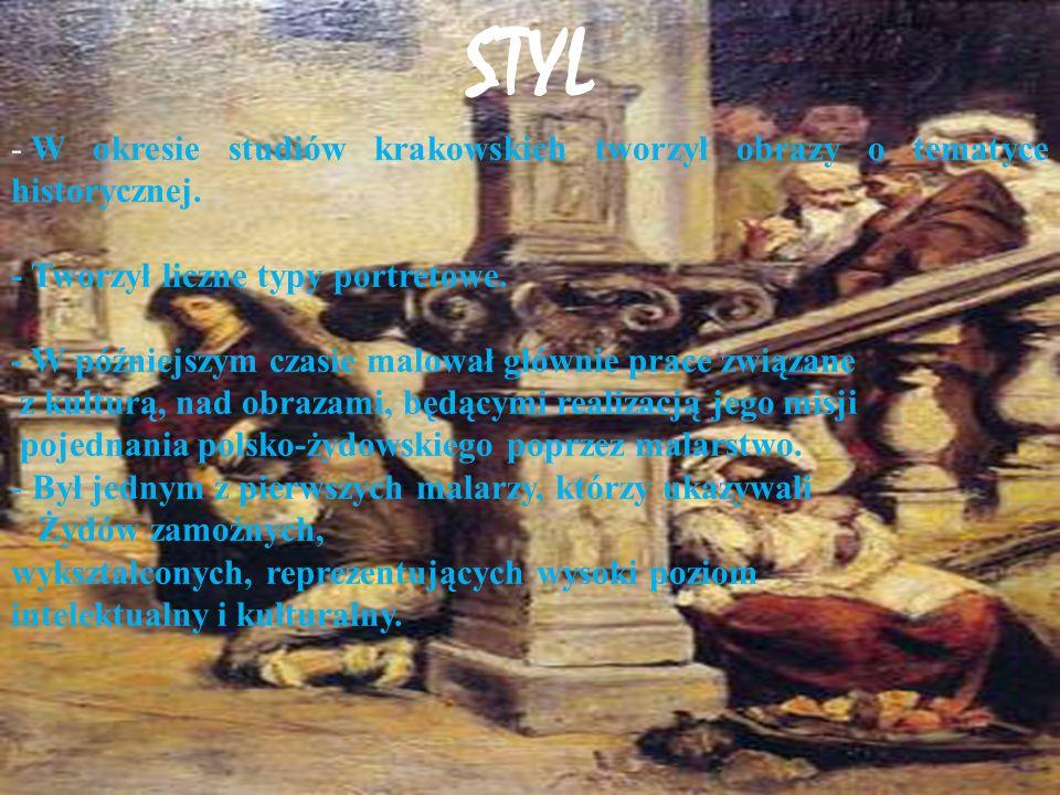 STYL W okresie studiów krakowskich tworzył obrazy o tematyce historycznej. - Tworzył liczne typy portretowe.