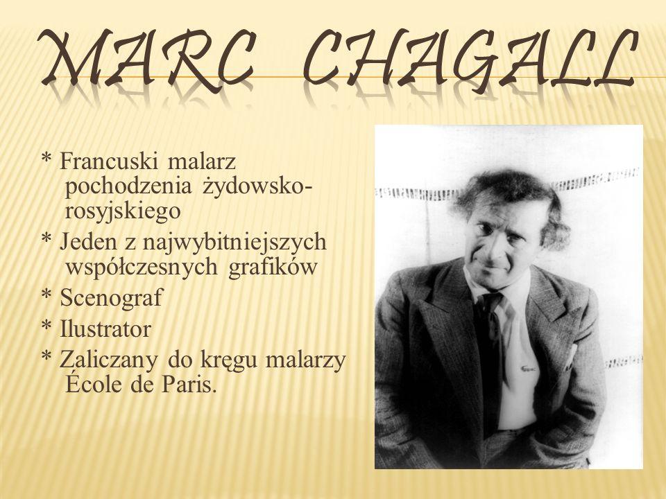 Marc Chagall * Francuski malarz pochodzenia żydowsko-rosyjskiego