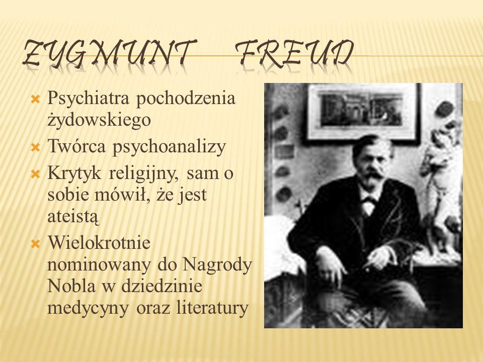 ZYGMUNT FREUD Psychiatra pochodzenia żydowskiego Twórca psychoanalizy