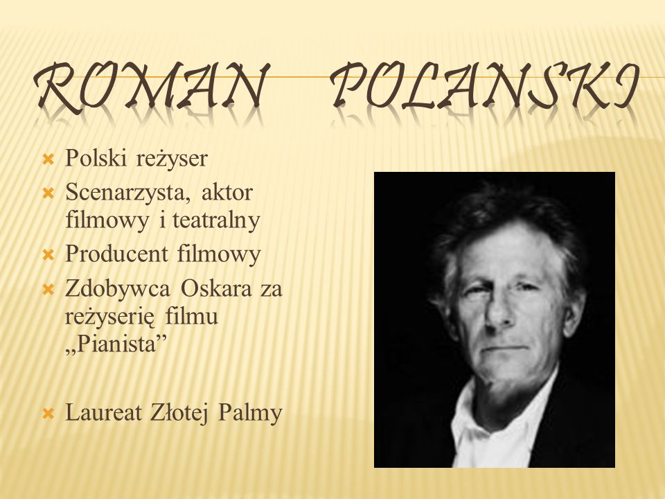 Roman Polanski Polski reżyser Scenarzysta, aktor filmowy i teatralny