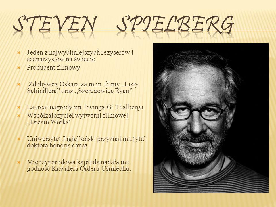 Steven Spielberg Jeden z najwybitniejszych reżyserów i scenarzystów na świecie. Producent filmowy.