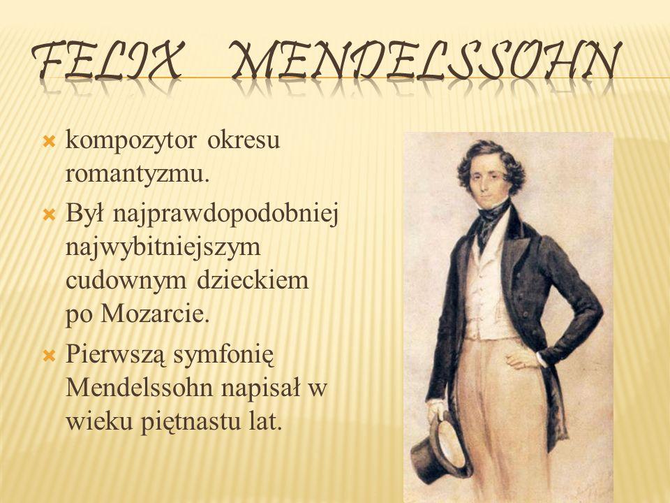 Felix Mendelssohn kompozytor okresu romantyzmu.