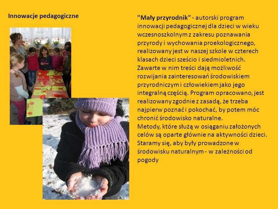 Mały przyrodnik - autorski program innowacji pedagogicznej dla dzieci w wieku wczesnoszkolnym z zakresu poznawania przyrody i wychowania proekologicznego, realizowany jest w naszej szkole w czterech klasach dzieci sześcio i siedmioletnich.