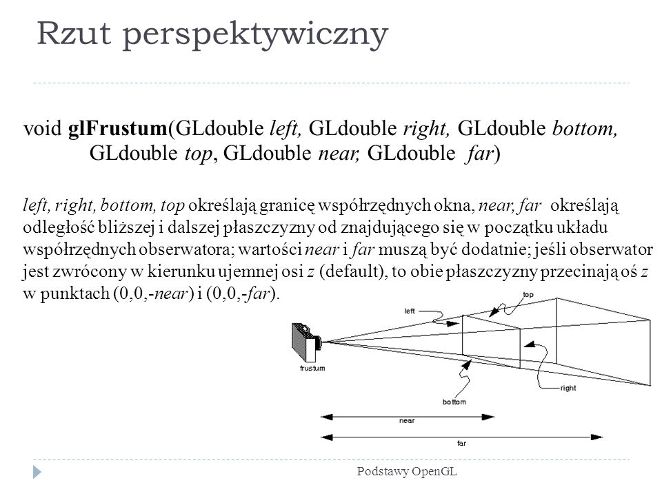 Rzut perspektywiczny void glFrustum(GLdouble left, GLdouble right, GLdouble bottom, GLdouble top, GLdouble near, GLdouble far)‏