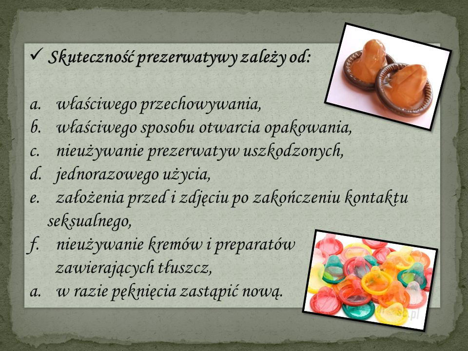 Skuteczność prezerwatywy zależy od: