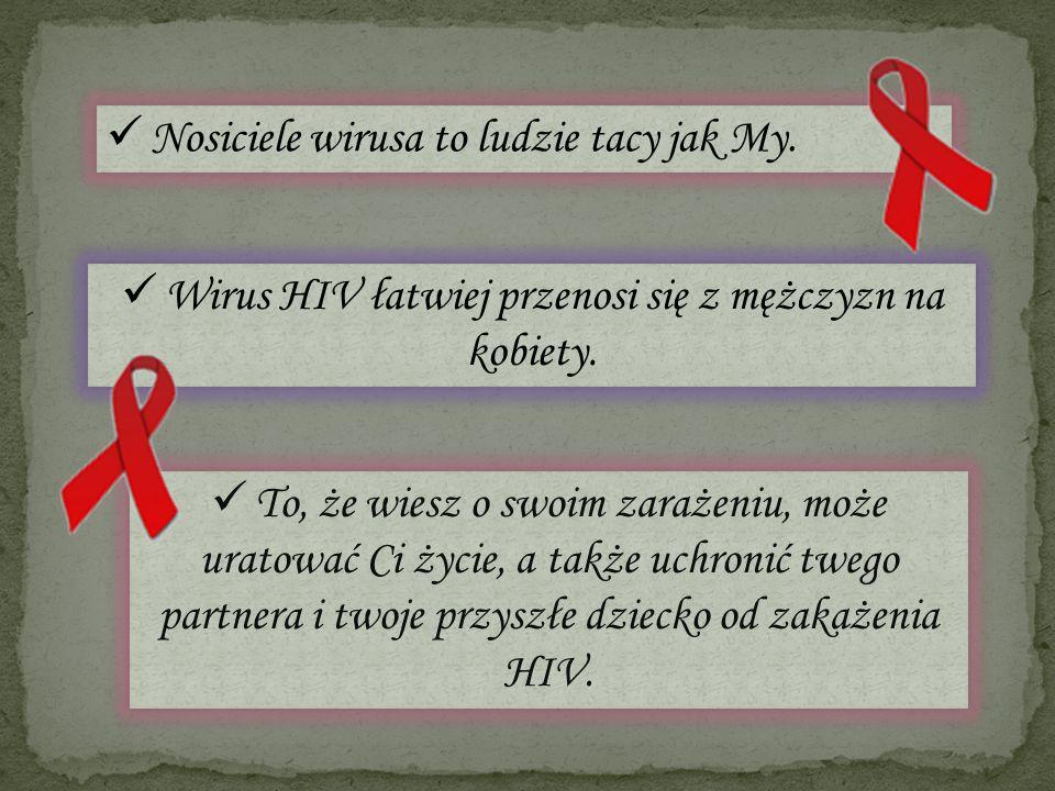Wirus HIV łatwiej przenosi się z mężczyzn na kobiety.