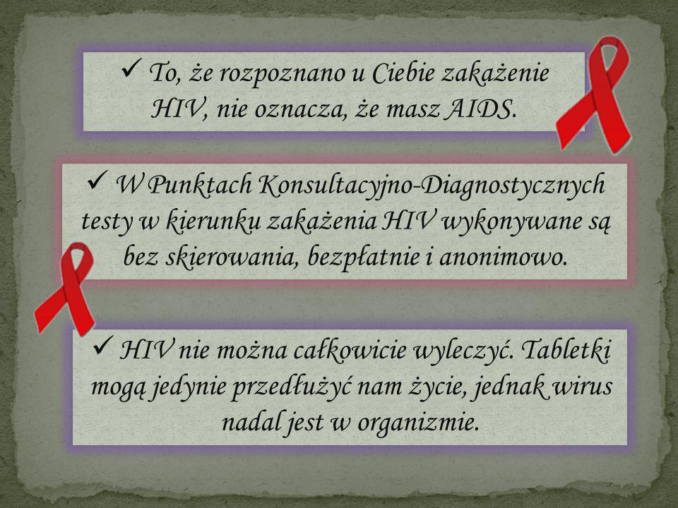 To, że rozpoznano u Ciebie zakażenie HIV, nie oznacza, że masz AIDS.
