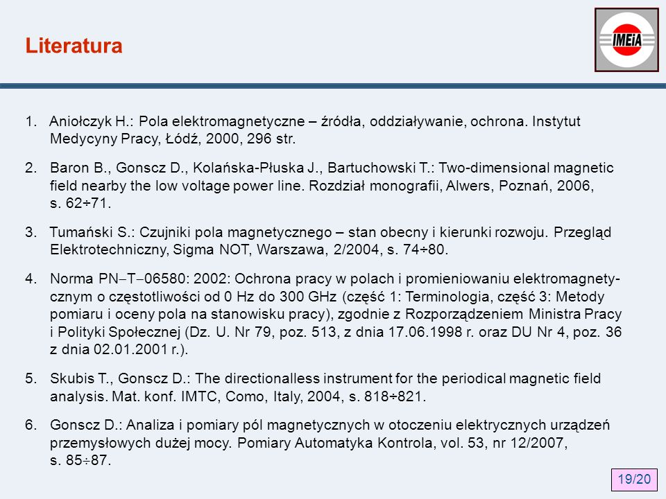 Literatura 1. Aniołczyk H.: Pola elektromagnetyczne – źródła, oddziaływanie, ochrona. Instytut Medycyny Pracy, Łódź, 2000, 296 str.