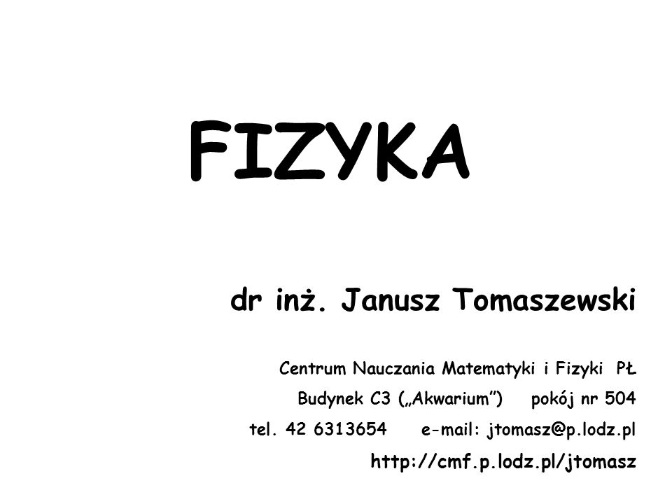 FIZYKA dr inż. Janusz Tomaszewski