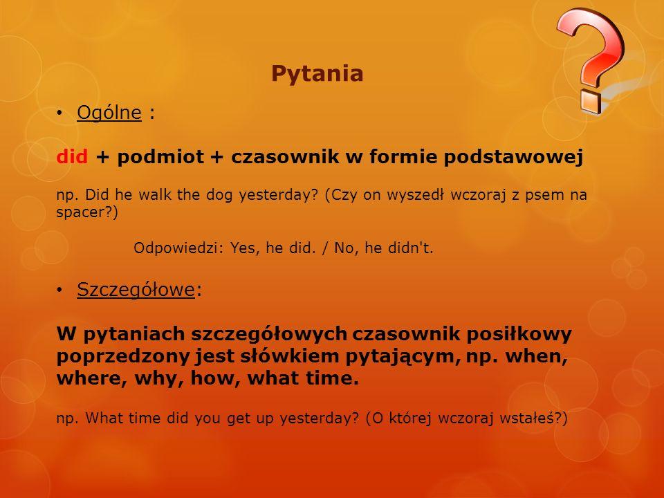 Pytania Ogólne : did + podmiot + czasownik w formie podstawowej
